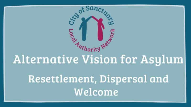 Poster for the City of Sanctuary Local Authority Network - Alternative Vision for the Asylum System: Resettlement, Dispersal and Welcome